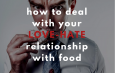 How To Deal With Your Love-Hate Relationship With Food