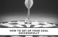 How To Set up Your Goal Successfully